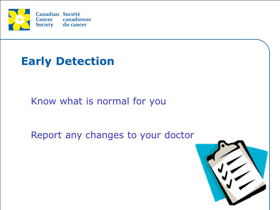 Early Detection Know what is normal for you