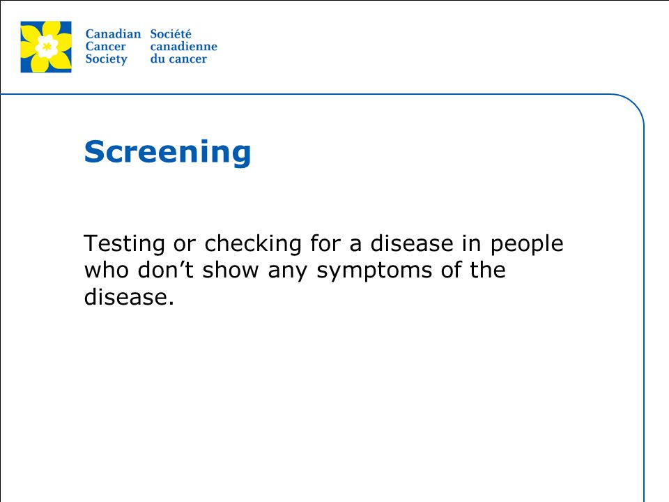 Screening So as we start…. What is screening (CLICK SLIDE TO GET FULL DEFINITION)