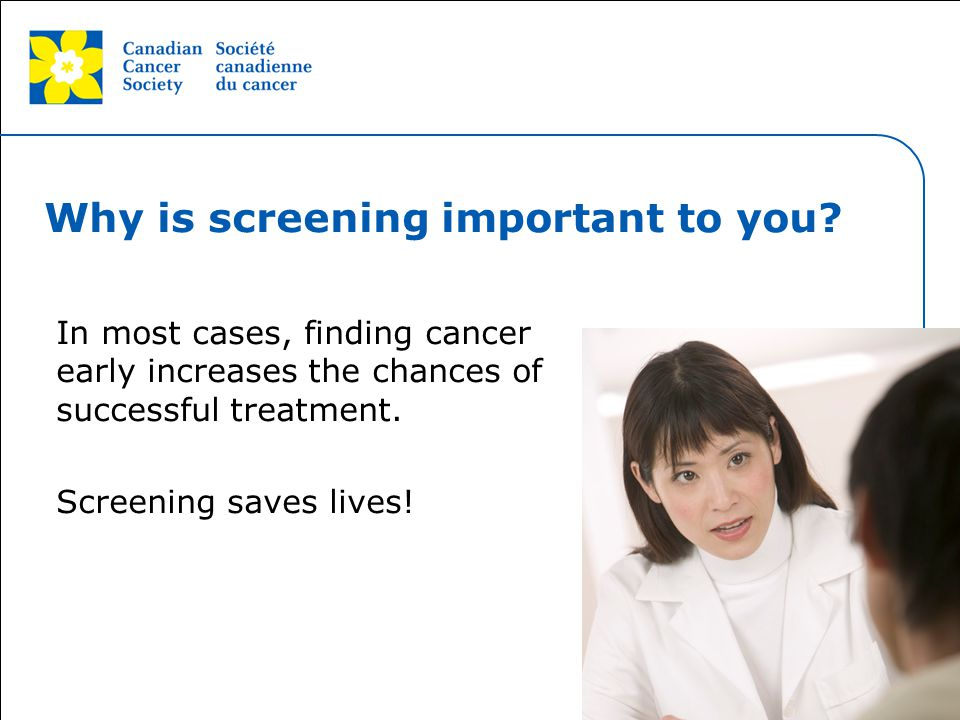 Why is screening important to you
