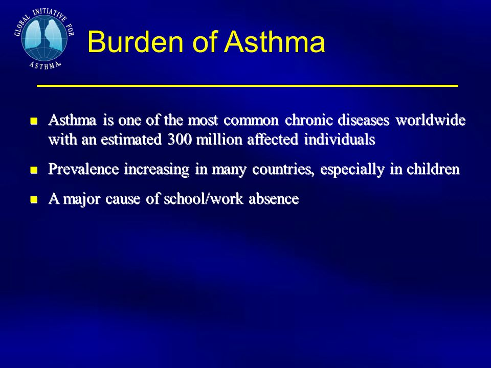 Burden of Asthma Asthma is one of the most common chronic diseases worldwide with an estimated 300 million affected individuals.