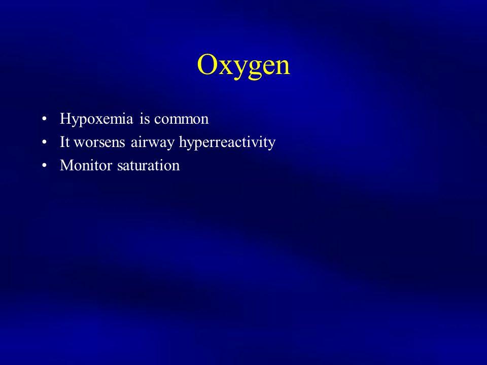 Oxygen Hypoxemia is common It worsens airway hyperreactivity
