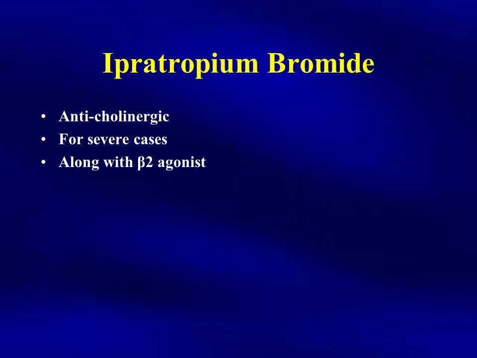 Ipratropium Bromide Anti-cholinergic For severe cases