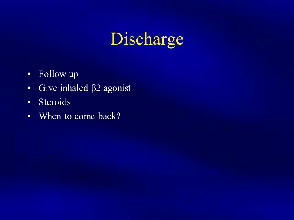 Discharge Follow up Give inhaled β2 agonist Steroids