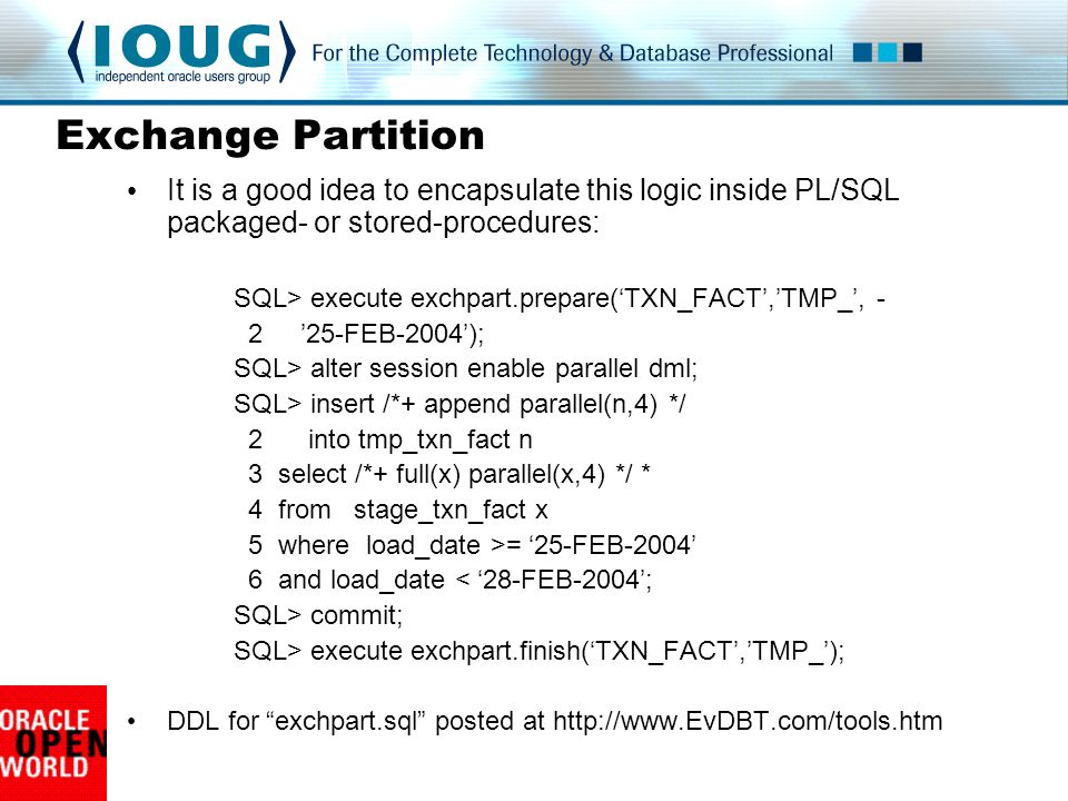 Exchange Partition It is a good idea to encapsulate this logic inside PL/SQL packaged- or stored-procedures:
