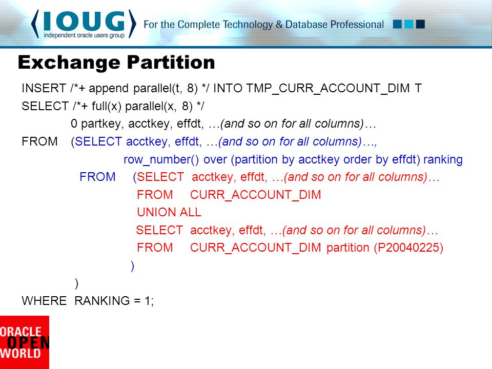 Exchange Partition INSERT /*+ append parallel(t, 8) */ INTO TMP_CURR_ACCOUNT_DIM T. SELECT /*+ full(x) parallel(x, 8) */