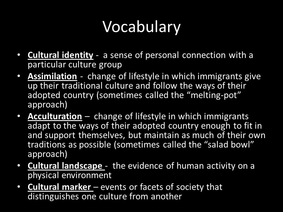 Vocabulary Cultural identity - a sense of personal connection with a particular culture group.