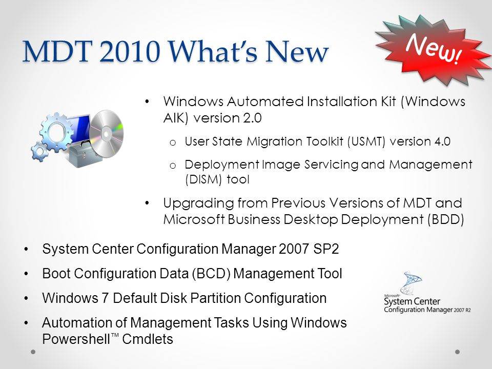 MDT 2010 What's New New! Windows Automated Installation Kit (Windows AIK) version 2.0. User State Migration Toolkit (USMT) version 4.0.