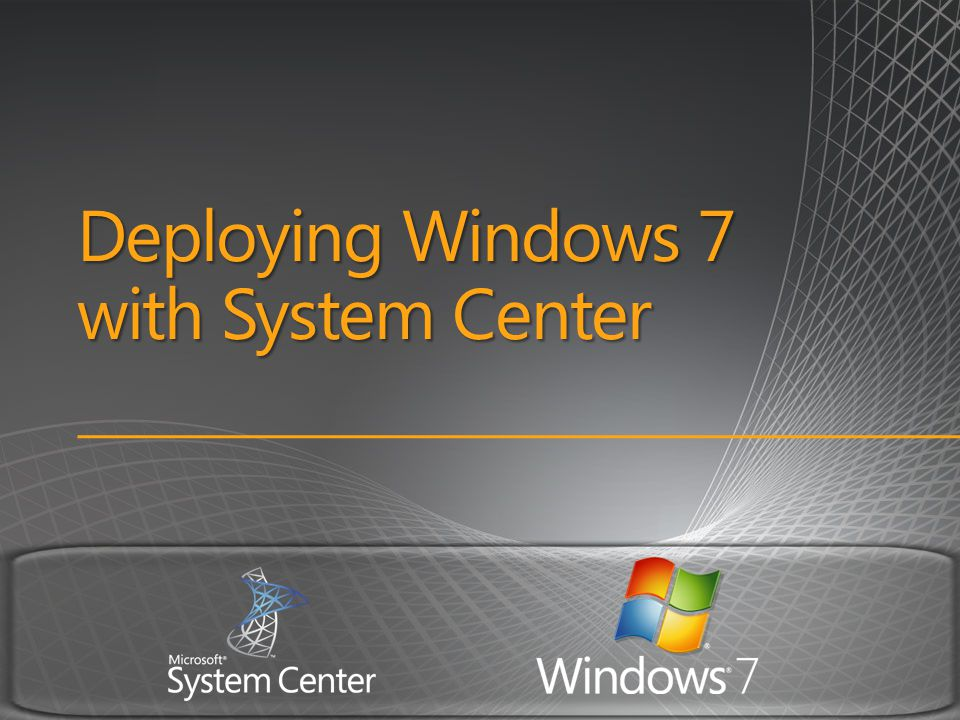 Deploying Windows 7 with System Center