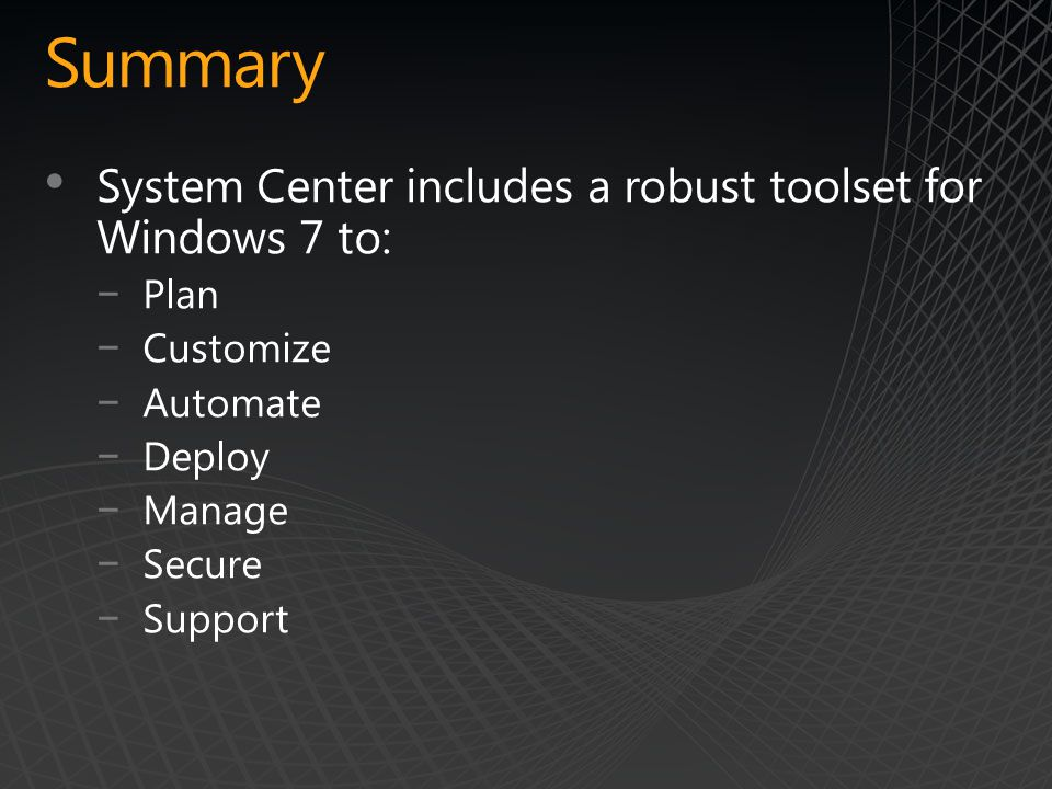 Summary System Center includes a robust toolset for Windows 7 to: Plan