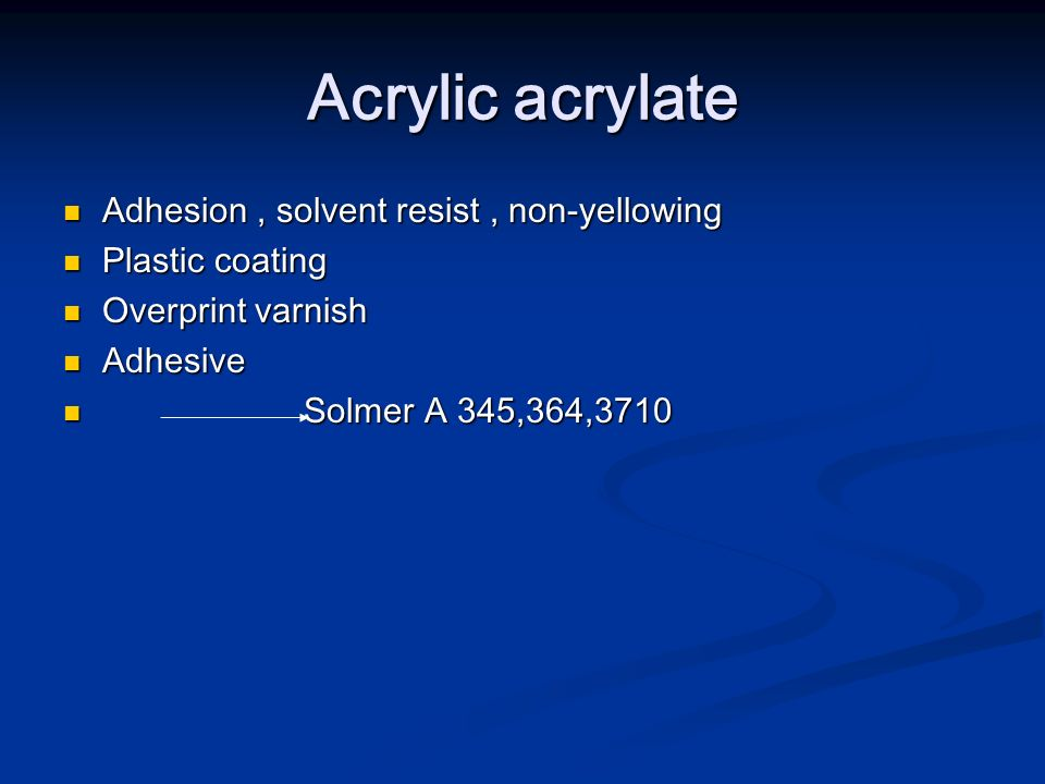 Acrylic acrylate Adhesion , solvent resist , non-yellowing