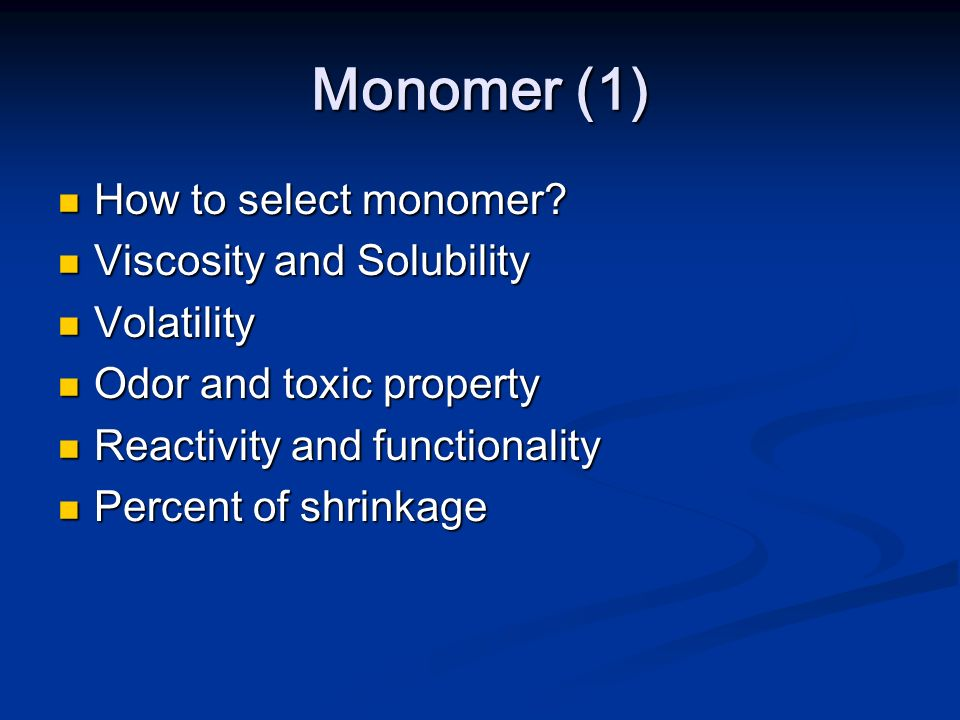 Monomer (1) How to select monomer Viscosity and Solubility Volatility