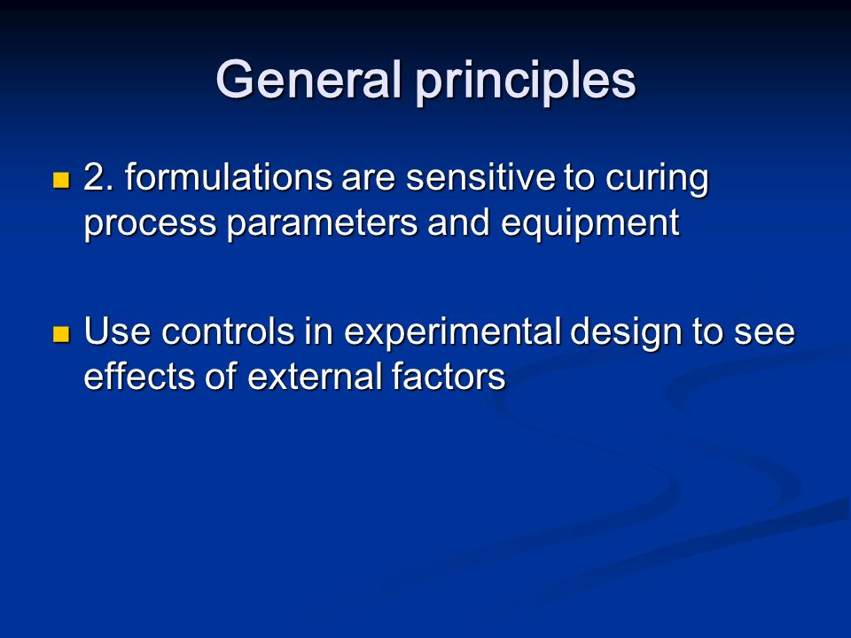 General principles 2. formulations are sensitive to curing process parameters and equipment.