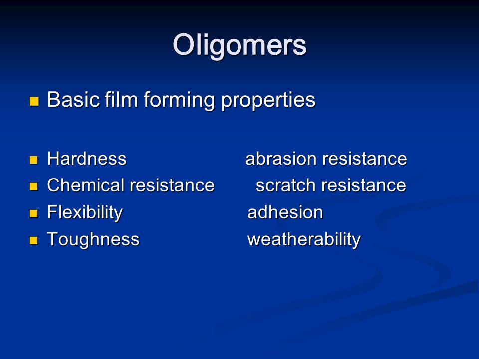 Oligomers Basic film forming properties Hardness abrasion resistance