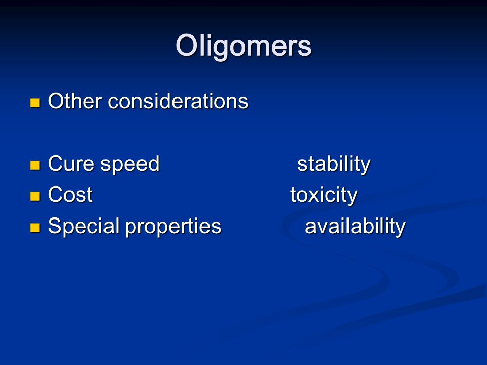 Oligomers Other considerations Cure speed stability Cost toxicity