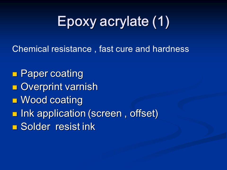 Epoxy acrylate (1) Paper coating Overprint varnish Wood coating