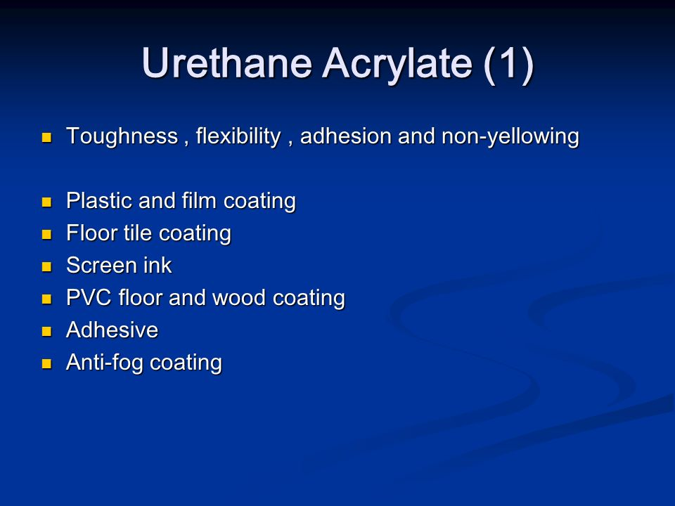 Urethane Acrylate (1)Toughness , flexibility , adhesion and non-yellowing. Plastic and film coating.