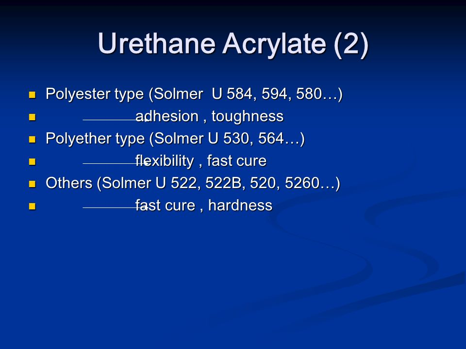 Urethane Acrylate (2) Polyester type (Solmer U 584, 594, 580…)