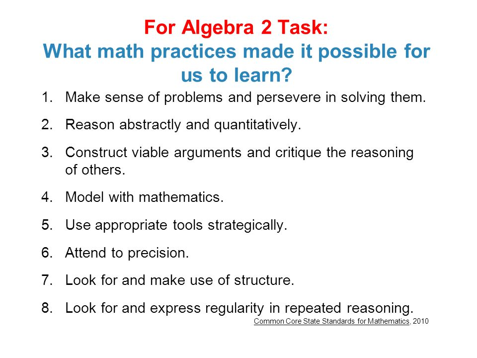 For Algebra 2 Task: What math practices made it possible for us to learn
