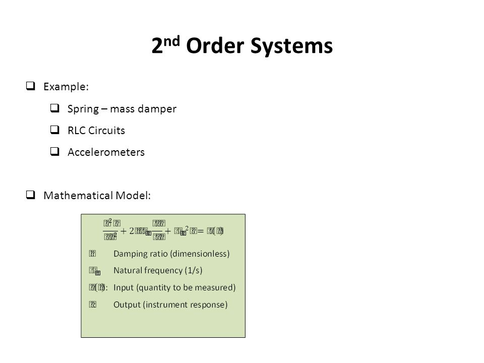 2nd Order Systems Example: Spring – mass damper RLC Circuits