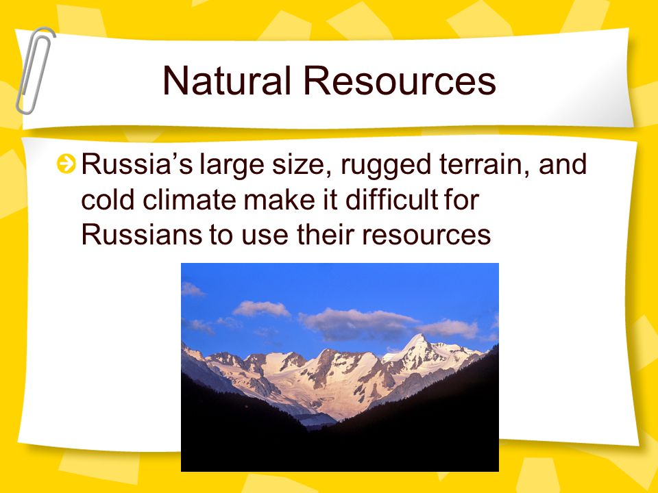 Natural Resources Russia's large size, rugged terrain, and cold climate make it difficult for Russians to use their resources.