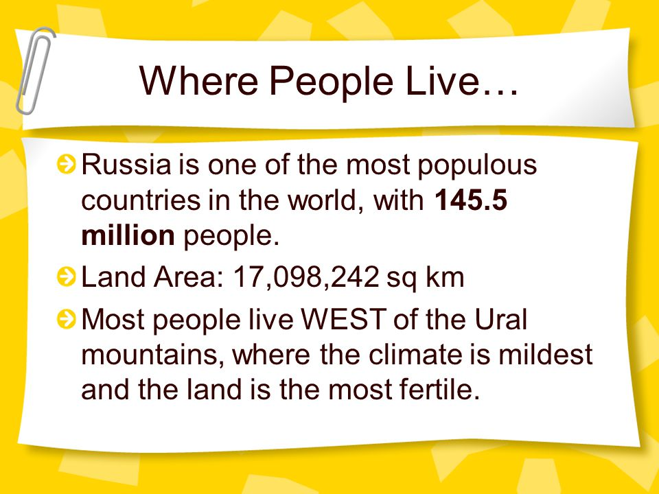 Where People Live… Russia is one of the most populous countries in the world, with 145.5 million people.