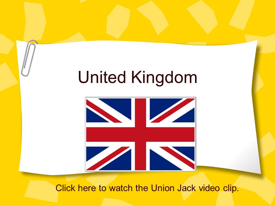 United Kingdom Click here to watch the Union Jack video clip.