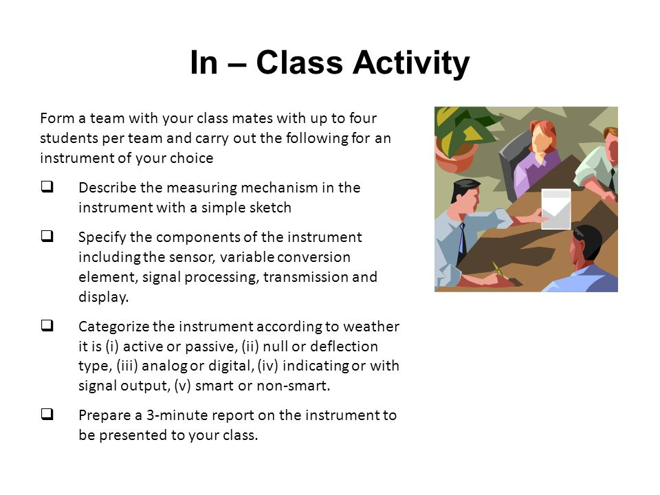In – Class Activity Form a team with your class mates with up to four students per team and carry out the following for an instrument of your choice.