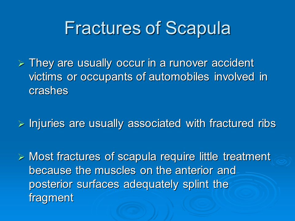 Fractures of Scapula They are usually occur in a runover accident victims or occupants of automobiles involved in crashes.