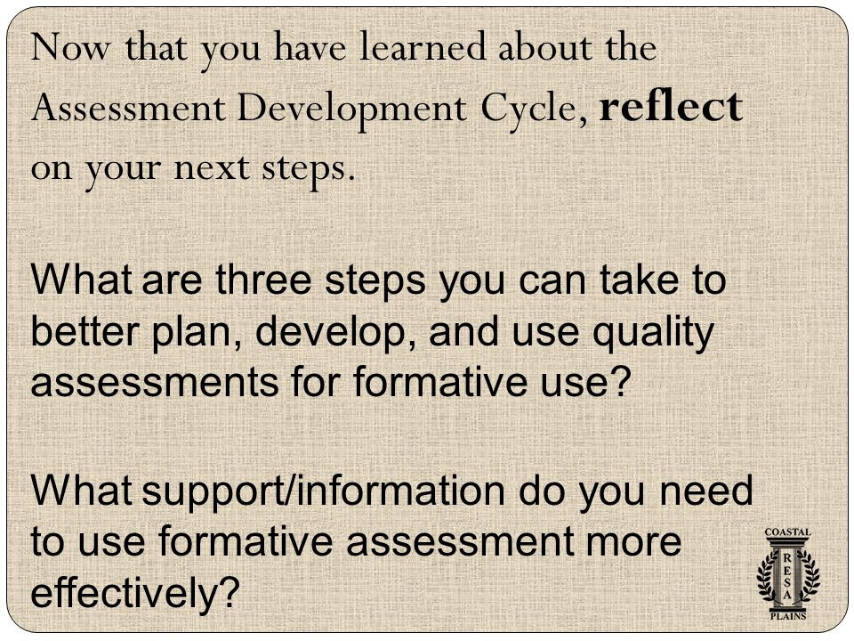Now that you have learned about the Assessment Development Cycle, reflect on your next steps.