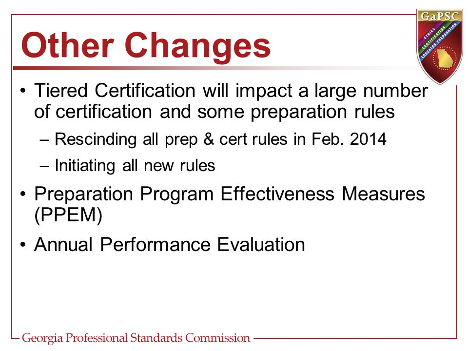 Other Changes Tiered Certification will impact a large number of certification and some preparation rules.