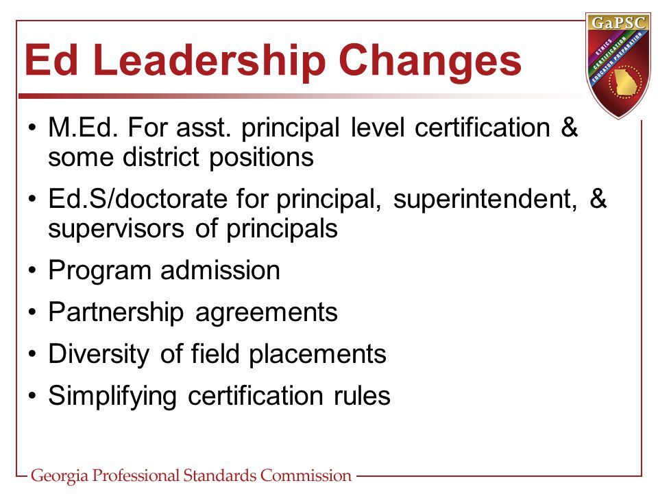 Ed Leadership Changes M.Ed. For asst. principal level certification & some district positions.