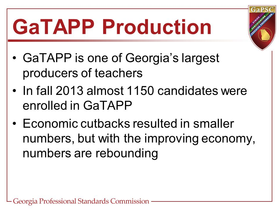 GaTAPP Production GaTAPP is one of Georgia's largest producers of teachers. In fall 2013 almost 1150 candidates were enrolled in GaTAPP.