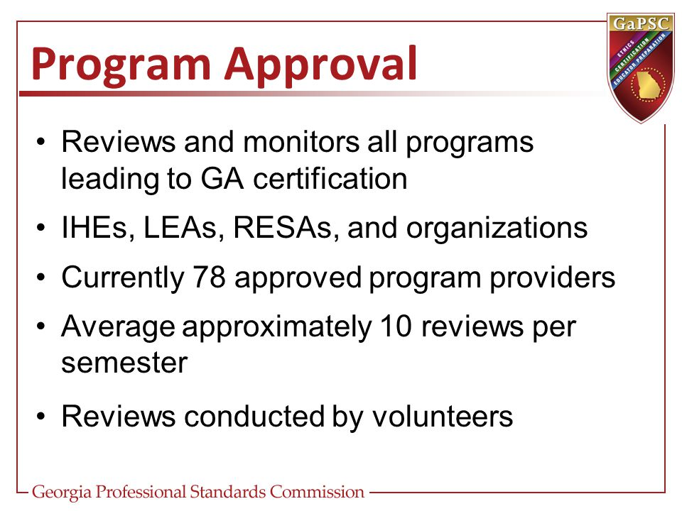 Program Approval Reviews and monitors all programs leading to GA certification. IHEs, LEAs, RESAs, and organizations.