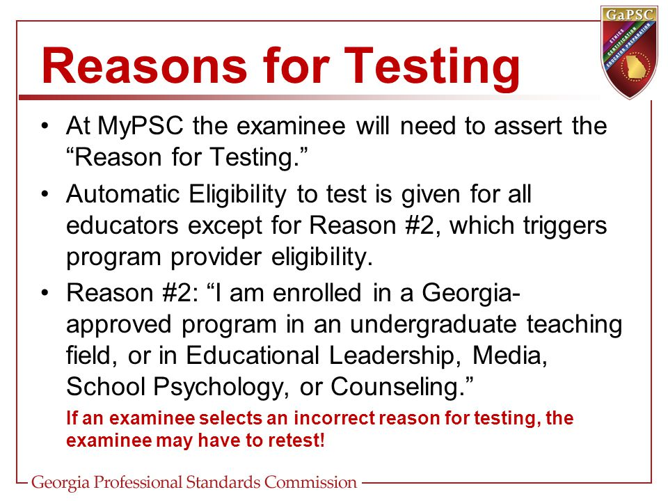Reasons for Testing At MyPSC the examinee will need to assert the Reason for Testing.