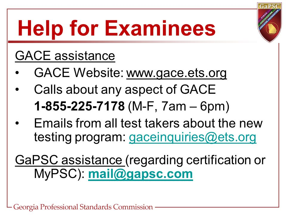 Help for Examinees GACE assistance GACE Website: www.gace.ets.org