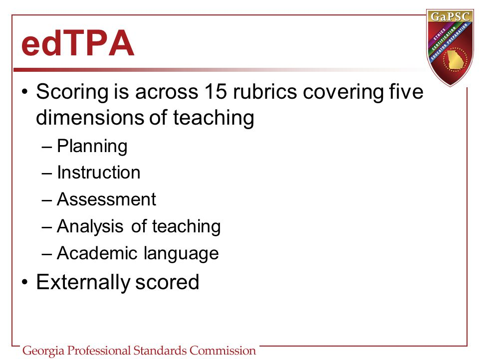 edTPA Scoring is across 15 rubrics covering five dimensions of teaching. Planning. Instruction. Assessment.