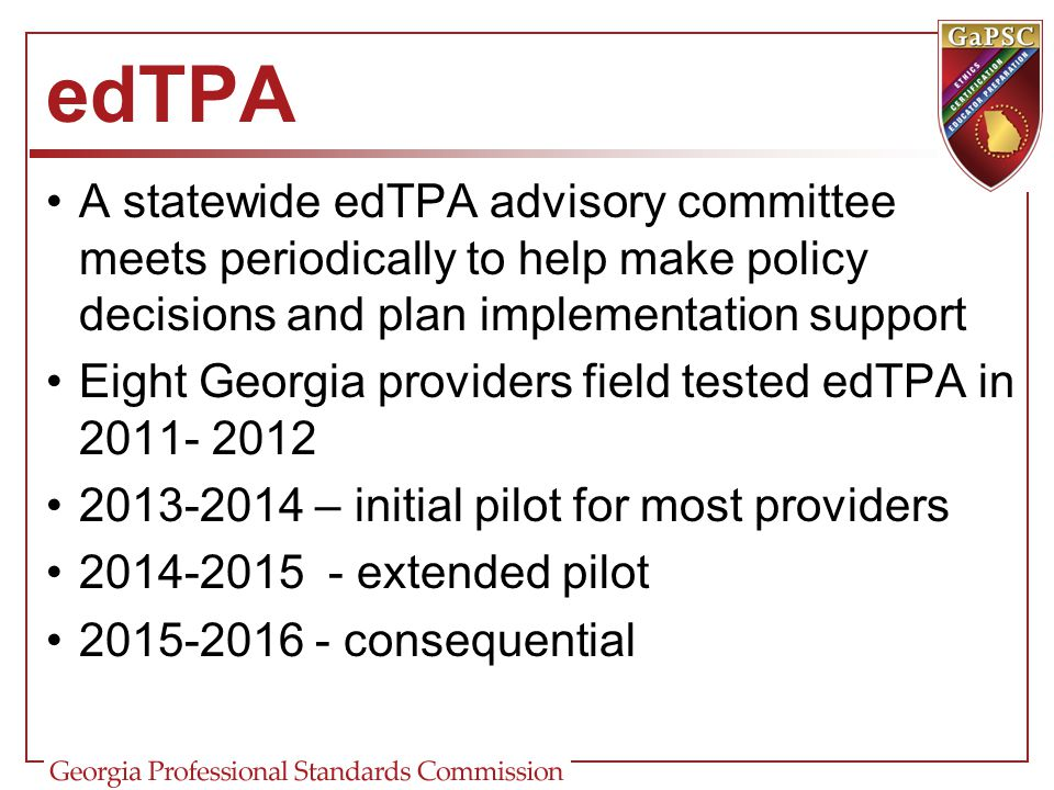 edTPA A statewide edTPA advisory committee meets periodically to help make policy decisions and plan implementation support.