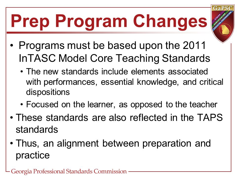Prep Program Changes Programs must be based upon the 2011 InTASC Model Core Teaching Standards.