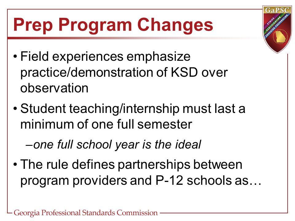 Prep Program Changes Field experiences emphasize practice/demonstration of KSD over observation.