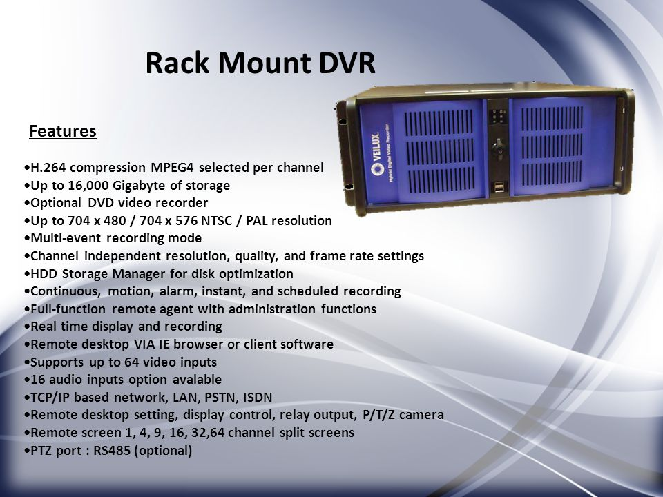 Rack Mount DVR Features •H.264 compression MPEG4 selected per channel