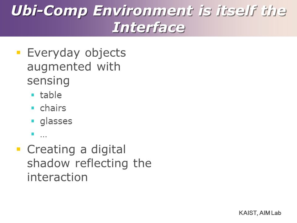 Ubi-Comp Environment is itself the Interface