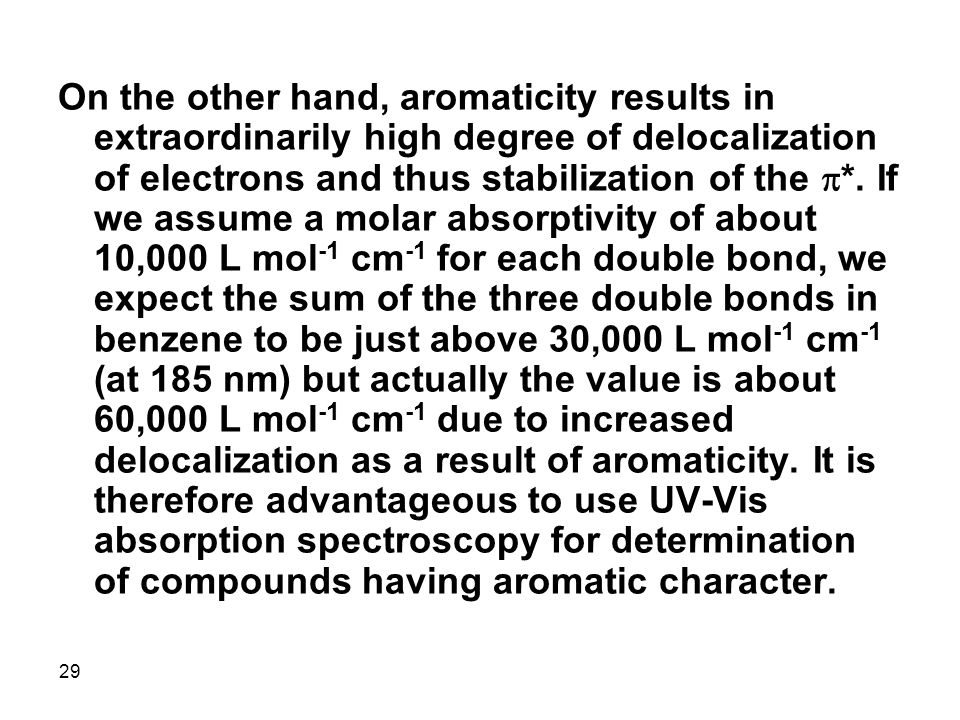 On the other hand, aromaticity results in extraordinarily high degree of delocalization of electrons and thus stabilization of the p*.
