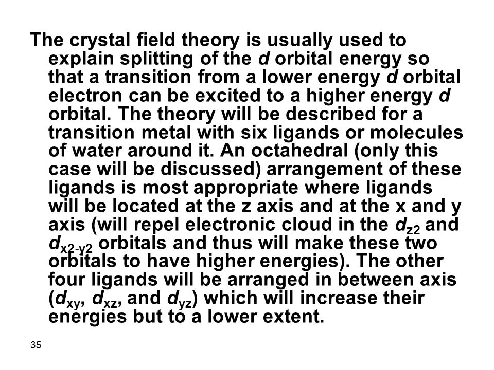 The crystal field theory is usually used to explain splitting of the d orbital energy so that a transition from a lower energy d orbital electron can be excited to a higher energy d orbital.