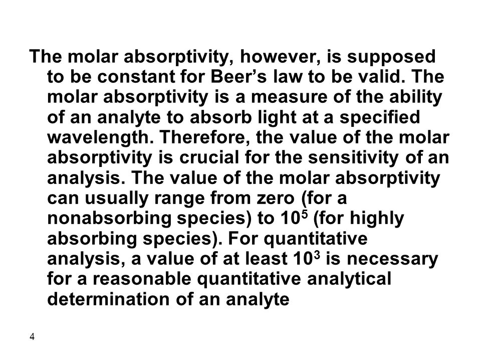 The molar absorptivity, however, is supposed to be constant for Beer's law to be valid.