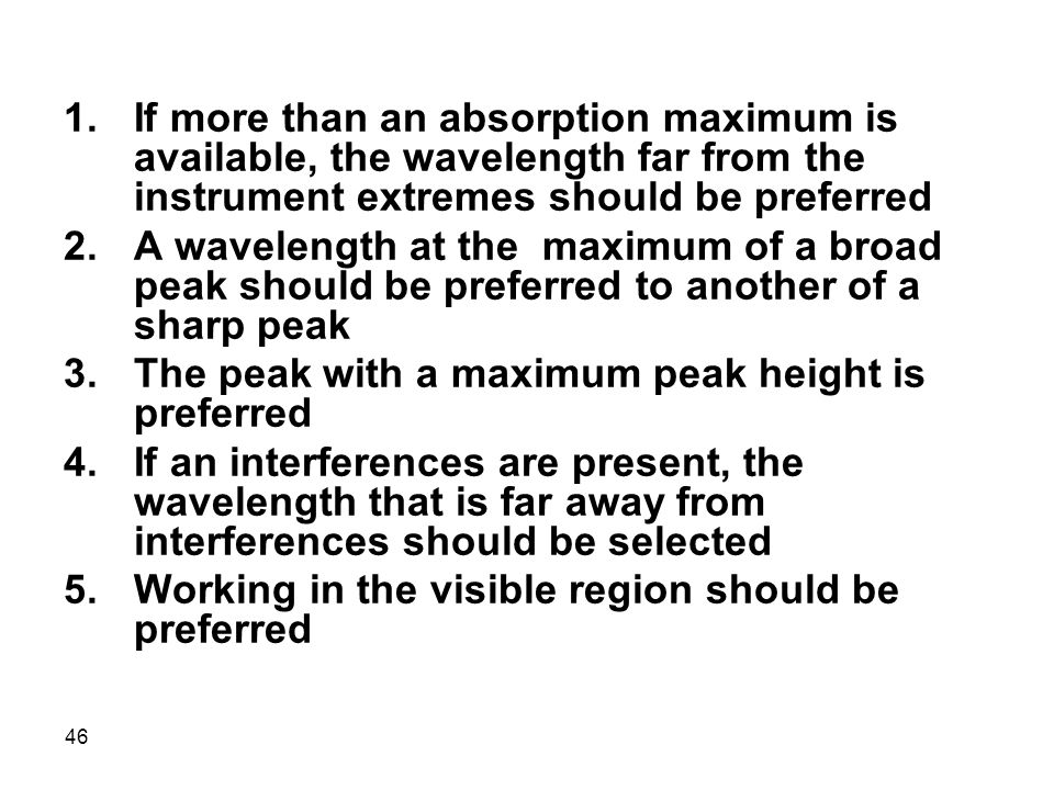 If more than an absorption maximum is available, the wavelength far from the instrument extremes should be preferred