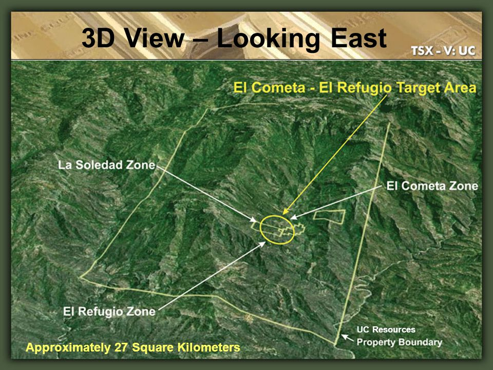 3D View – Looking East UC Resources Approximately 27 Square Kilometers