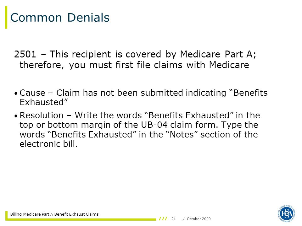 Common Denials 2501 – This recipient is covered by Medicare Part A; therefore, you must first file claims with Medicare.