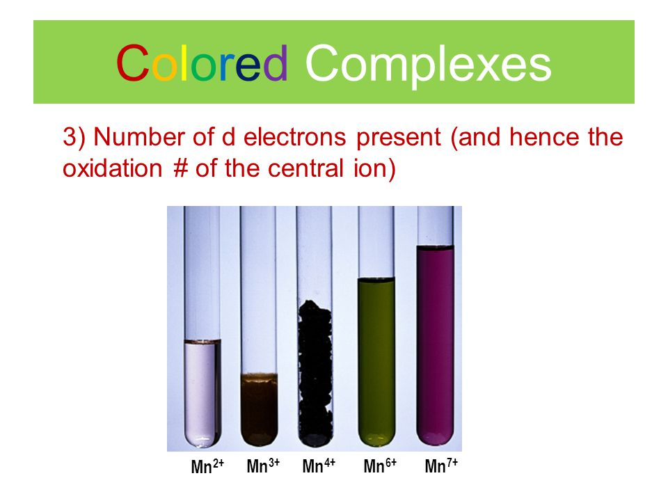 Colored Complexes 3) Number of d electrons present (and hence the oxidation # of the central ion) Mn2+