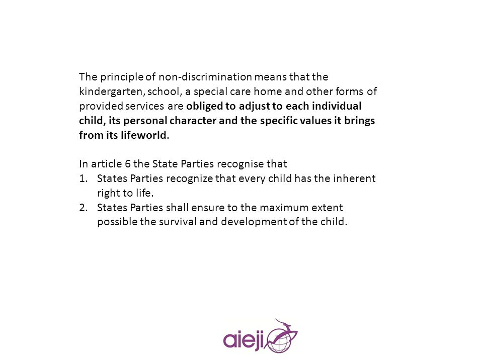 The principle of non-discrimination means that the kindergarten, school, a special care home and other forms of provided services are obliged to adjust to each individual child, its personal character and the specific values it brings from its lifeworld.