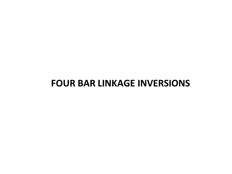 FOUR BAR LINKAGE INVERSIONS
